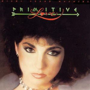Primitive Love, Gloria Estefan and Miami Sound Machine (1985)